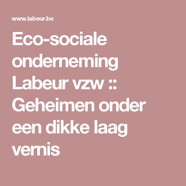 Eco-sociale onderneming Labeur vzw :: Geheimen onder een dikke laag vernis