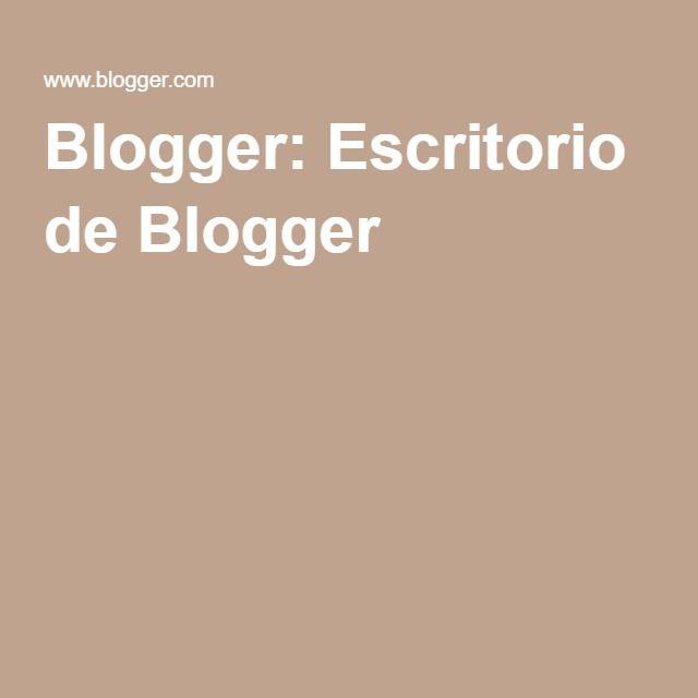 Blogger: Escritorio de Blogger