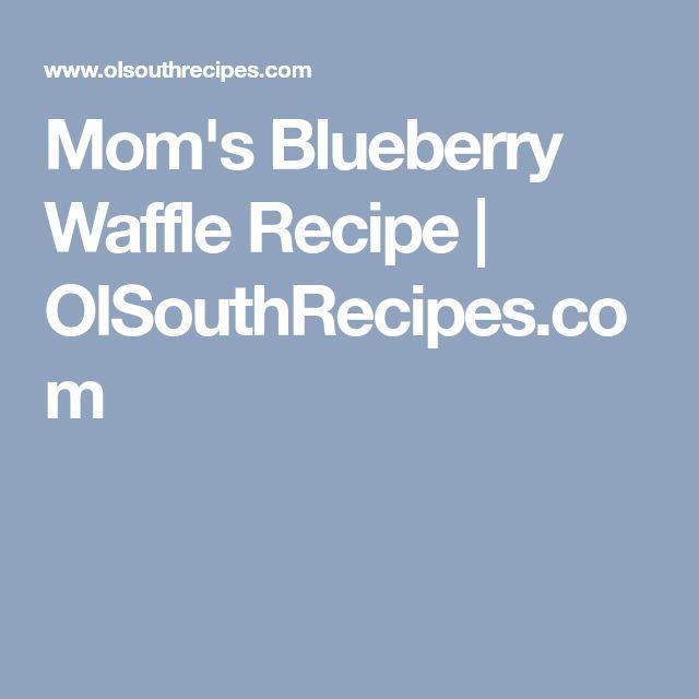 Mom's Blueberry Waffle Recipe | OlSouthRecipes.com