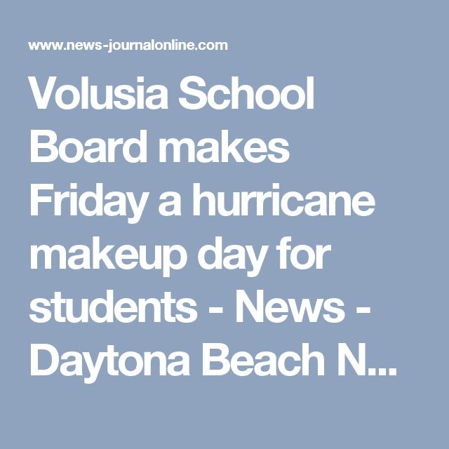 Volusia School Board makes Friday a hurricane makeup day for students - News - Daytona Beach News-Journal Online - Daytona Beach, FL