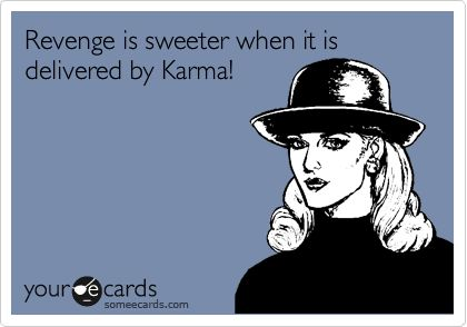 Funny Seasonal Ecard: Revenge is sweeter when it is delivered by Karma!