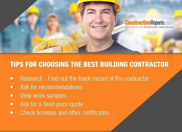 Tips for Choosing the Best Building Contractor: •	Research - Find out the track record of the contractor •	Ask for recommendations •	View work samples •	Ask for a fixed price quote •	Check licenses and other certificates