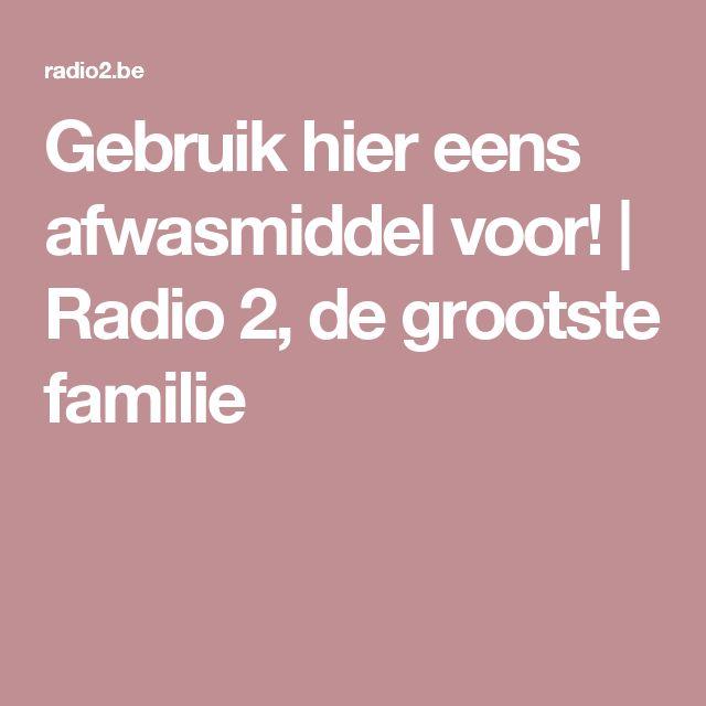 Gebruik hier eens afwasmiddel voor!  | Radio 2, de grootste familie