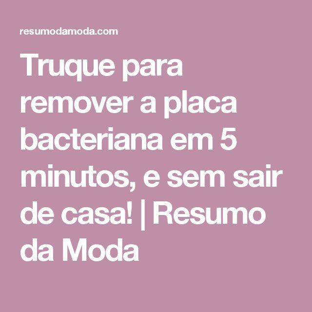 Truque para remover a placa bacteriana em 5 minutos, e sem sair de casa! | Resumo da Moda