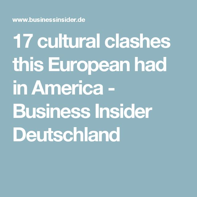 17 cultural clashes this European had in America - Business Insider Deutschland