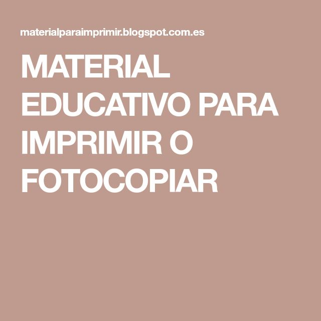 MATERIAL EDUCATIVO PARA IMPRIMIR O FOTOCOPIAR