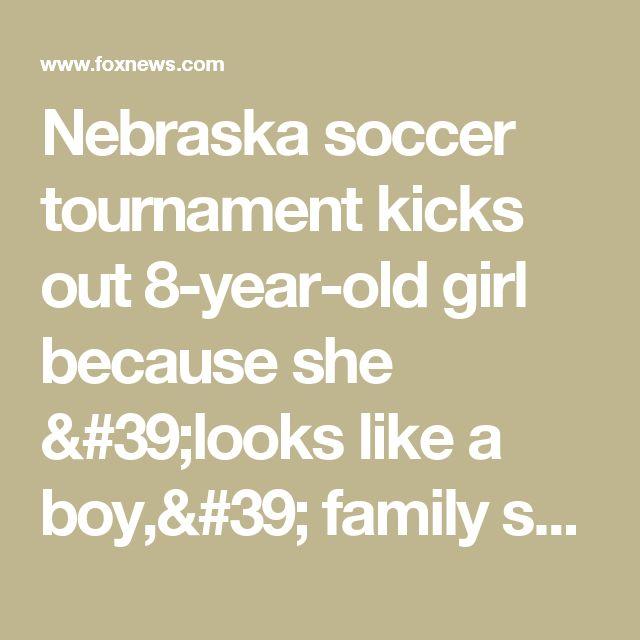 Nebraska soccer tournament kicks out 8-year-old girl because she 'looks like a boy,' family says | Fox News