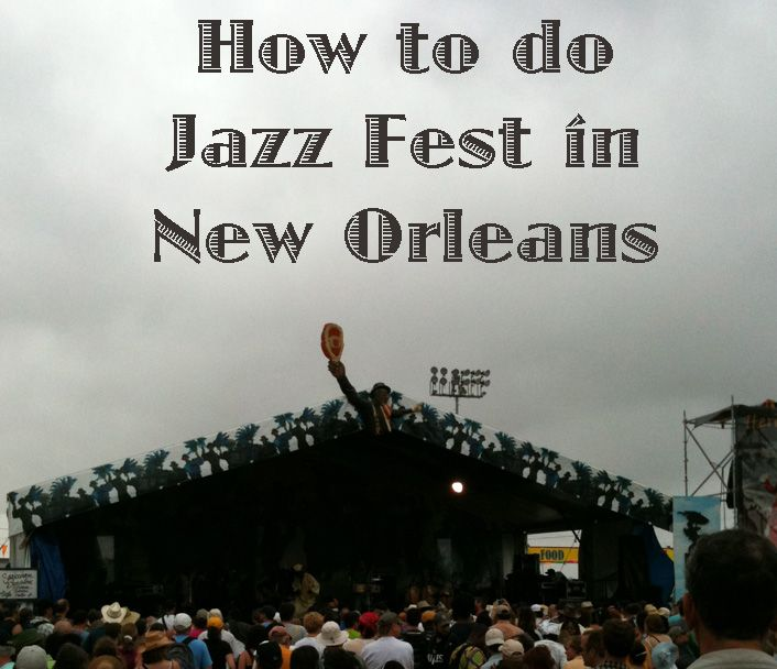 Jazz Fest in New Orleans - a How-To Guide -  will need this someday, I hope!