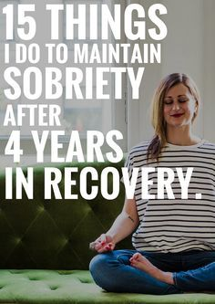 15 things i do to maintain sobriety after 4 years in recovery ..