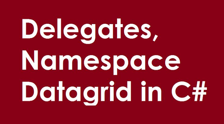 Delegates, Namespace, Datagrid - Delegates are a type-safe, object oriented implementation of function pointers. Namespaces are logical grouping of classes