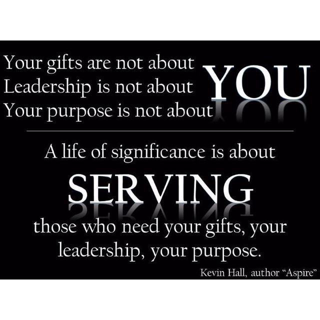 """To Be Your Life And Gifts: """"Your Gifts Are Not About YOU. Leadership Is Not About YOU"""