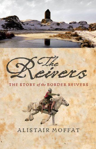 The Reivers: The Story of the Border Reivers by Alistair Moffat,http://www.amazon.com/dp/1841586749/ref=cm_sw_r_pi_dp_6hxfsb0C6G27NVYS