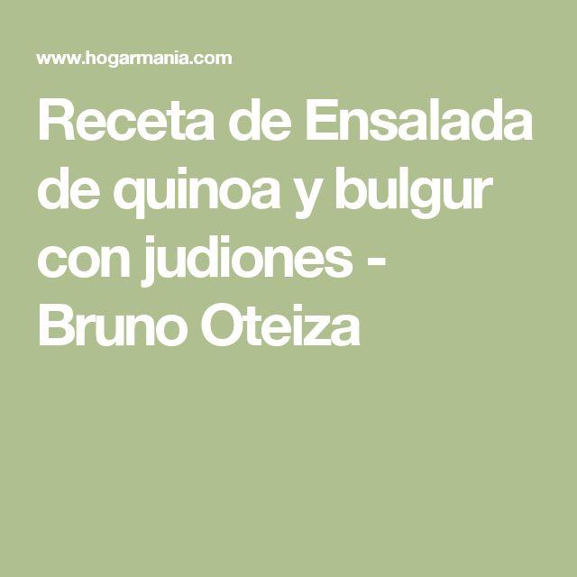 Receta de Ensalada de quinoa y bulgur con judiones - Bruno Oteiza