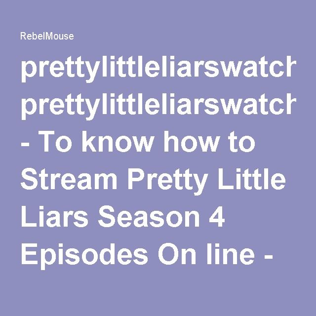 prettylittleliarswatchonline28 - To know how to Stream Pretty Little Liars Season 4 Episodes On line - Best Romantic Drama