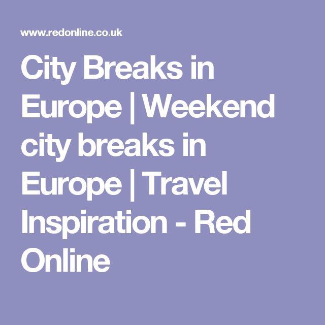 City Breaks in Europe | Weekend city breaks in Europe | Travel Inspiration - Red Online