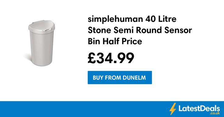 simplehuman 40 Litre Stone Semi Round Sensor Bin Half Price, £34.99 at Dunelm