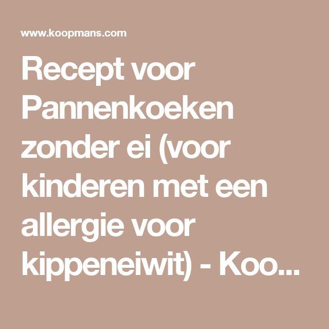 Recept voor Pannenkoeken zonder ei (voor kinderen met een allergie voor kippeneiwit) - Koopmans.com