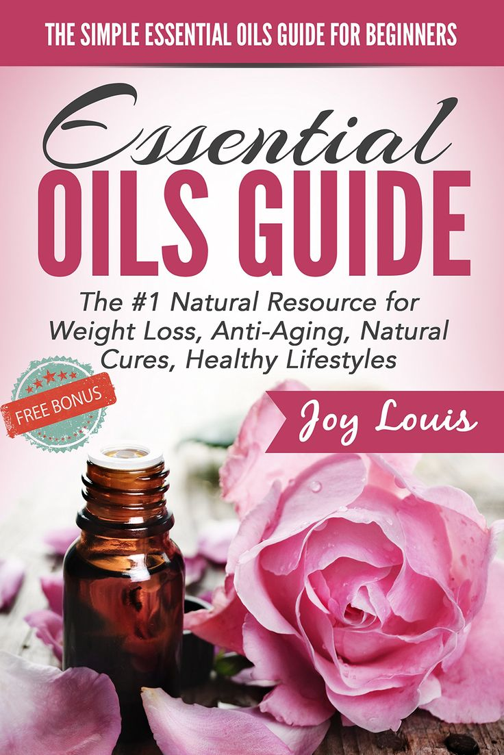 Essential Oils: Essential Oils For Beginners, #1 Natural Resource For  Natural Weight Loss