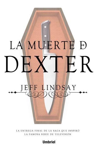La muerte de Dexter // Jeff Lindsay // Umbriel thriller (Ediciones Urano) Book cover design by Luis Tinoco WWW.LUISTINOCO.COM