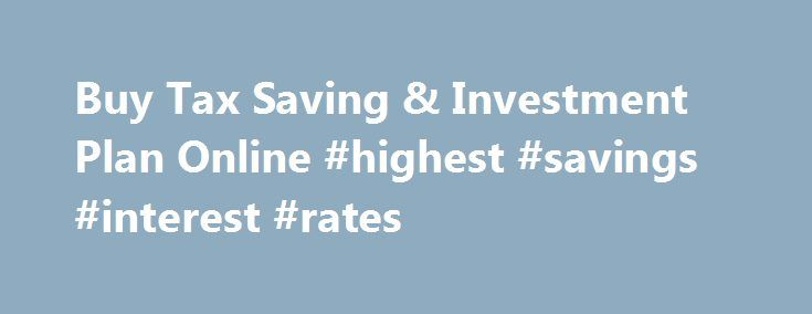 Buy Tax Saving & Investment Plan Online #highest #savings #interest #rates http://savings.nef2.com/buy-tax-saving-investment-plan-online-highest-savings-interest-rates/  Aviva Products sitemap footer marquee As per the notification of Government of India, we will be accepting cash for premium payments only in denominations of Rs 100 & below. To know more about the notification Click here | Aviva completes the acquisition of an additional 23% share in Aviva India. Read more | Click here to…