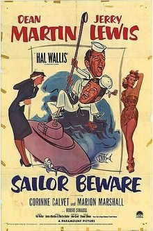 Sailor Beware is a 1952 comedy film starring the comedy team of Martin and Lewis and is an adaption of a 1933 Kenyon Nicholson play of the same name. It was released on February 9, 1952 by Paramount Pictures. James Dean had an uncredited part.