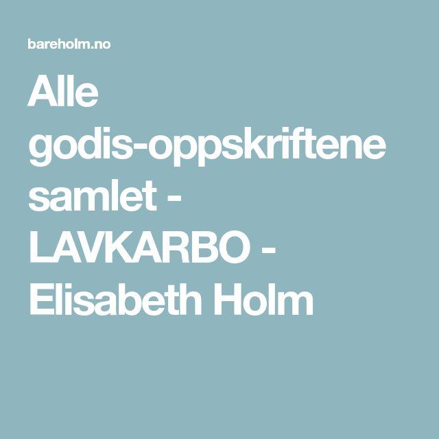 Alle godis-oppskriftene samlet - LAVKARBO - Elisabeth Holm