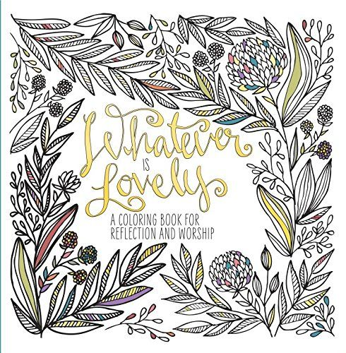 Whatever Is Lovely A Coloring Book For Reflection And Worship Amazonde