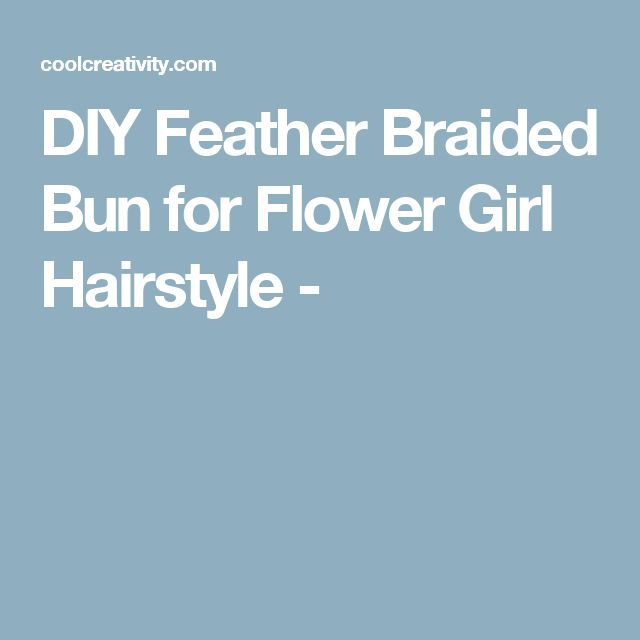 DIY Feather Braided Bun for Flower Girl Hairstyle -