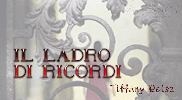 NEW ADULT E DINTORNI: IL LADRO DI RICORDI di TIFFANY REISZ + Traduzione ...