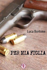 Per mia figlia di Luca Bortone, il dovere di un buon padre è proteggere la famiglia dall'orrore. Cosa succede quando fallisce? Per mia figlia è un thriller crudo, che si sviluppa attorno a una semplice domanda:
