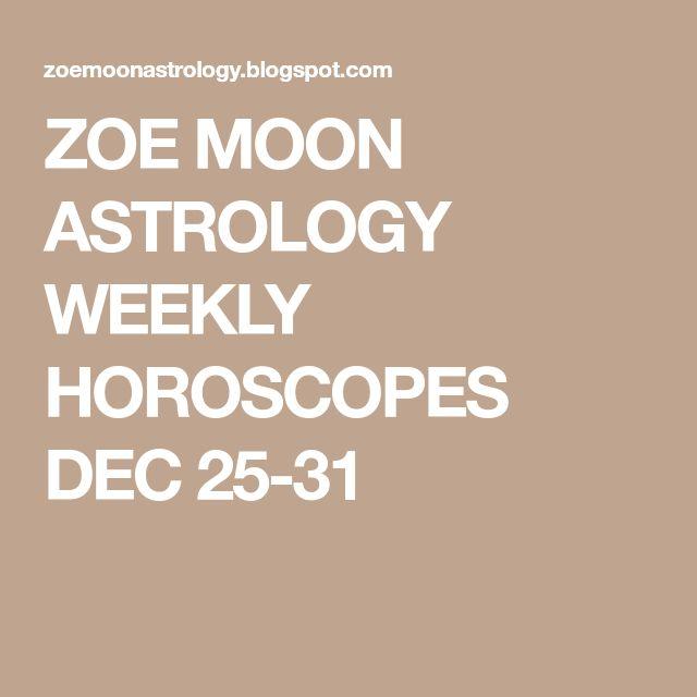 ZOE MOON ASTROLOGY WEEKLY HOROSCOPES DEC 25-31