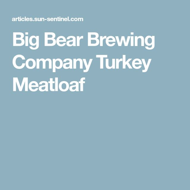 Big Bear Brewing Company Turkey Meatloaf