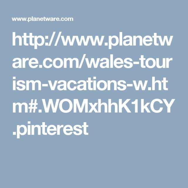 http://www.planetware.com/wales-tourism-vacations-w.htm#.WOMxhhK1kCY.pinterest