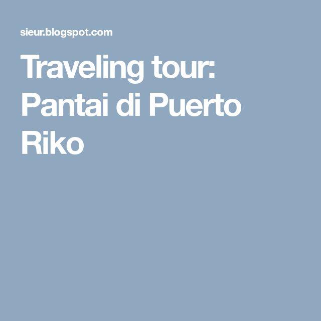 Traveling tour: Pantai di Puerto Riko