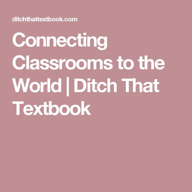 Connecting Classrooms to the World | Ditch That Textbook