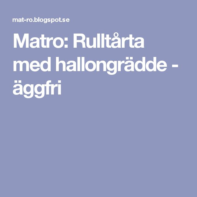 Matro: Rulltårta med hallongrädde - äggfri