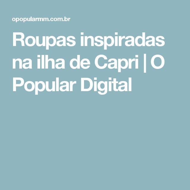Roupas inspiradas na ilha de Capri   O Popular Digital