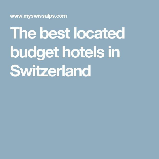 The best located budget hotels in Switzerland