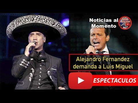 ALEJANDRO FERNANDEZ DEMANDA A LUIS MIGUEL 🔴    Noticias al Momento