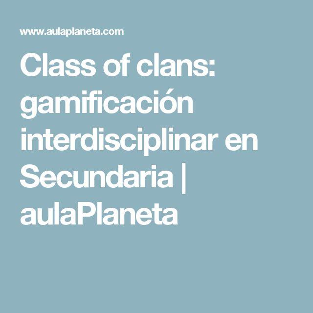 Class of clans: gamificación interdisciplinar en Secundaria   aulaPlaneta