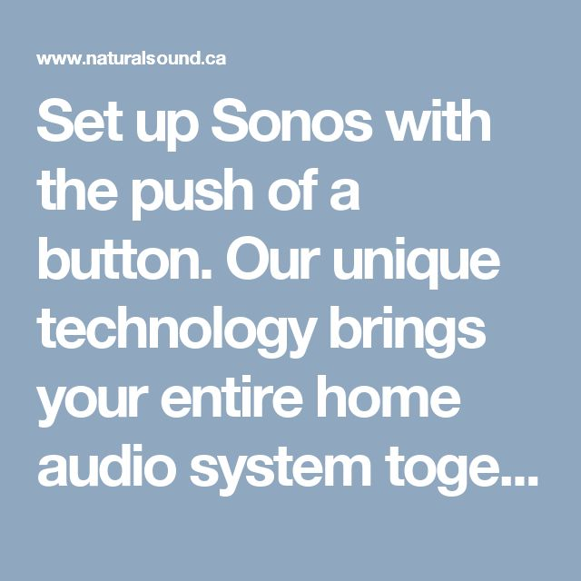 Set up Sonos with the push of a button. Our unique technology brings your entire home audio system together on a dedicated wireless network.