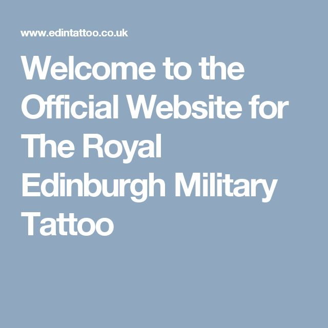 Welcome to the Official Website for The Royal Edinburgh Military Tattoo