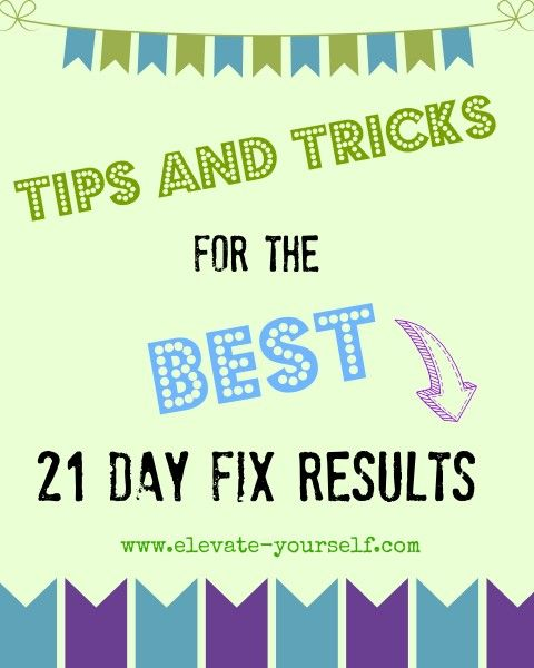Tips and Tricks for the Best 21 Day Fix Results - eleVATe yourSELF