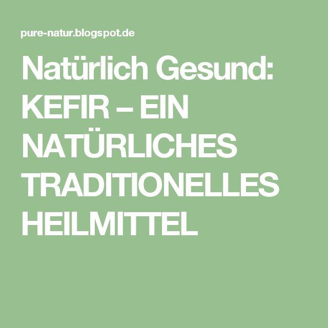 Natürlich Gesund: KEFIR – EIN NATÜRLICHES TRADITIONELLES HEILMITTEL