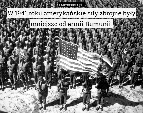 W 1941 roku amerykańskie siły zbrojne były mniejsze od armii Rumunii.