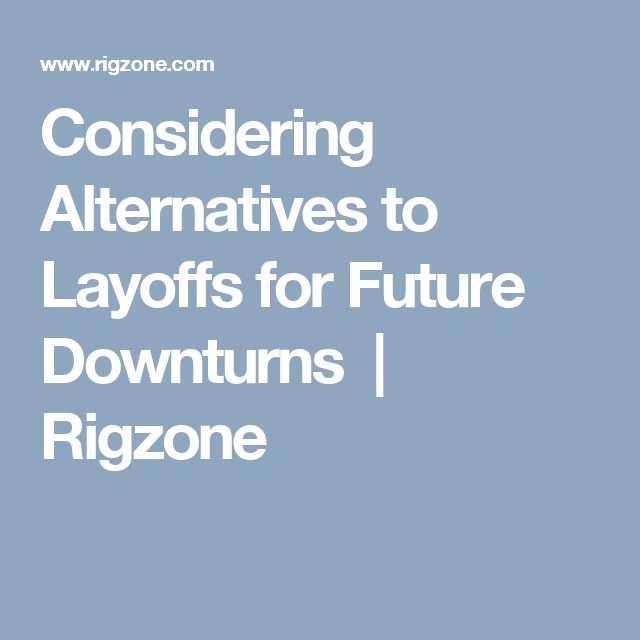 Considering Alternatives to Layoffs for Future Downturns    Rigzone.  So the story goes Rigzone asked Paula if she would be willing to discuss viable solutions for oil and gas companies to sustain the downturn without laying off employees.  No Oil & Gas CFO in their right mind would go near this hot potato.  Well, energy business owner and CFO Paula Waggoner-Aguilar did.  She went further - she put together a long list alternative options.
