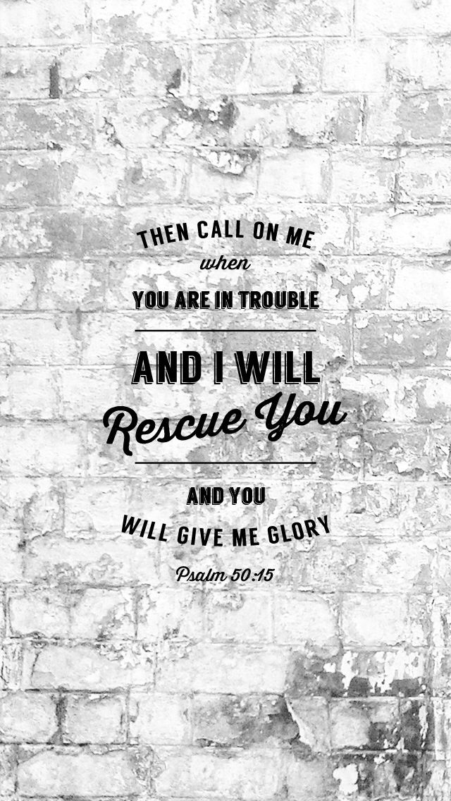 Then call on me when you are in trouble and I will rescue you and you will give me glory. Psalm 50:15