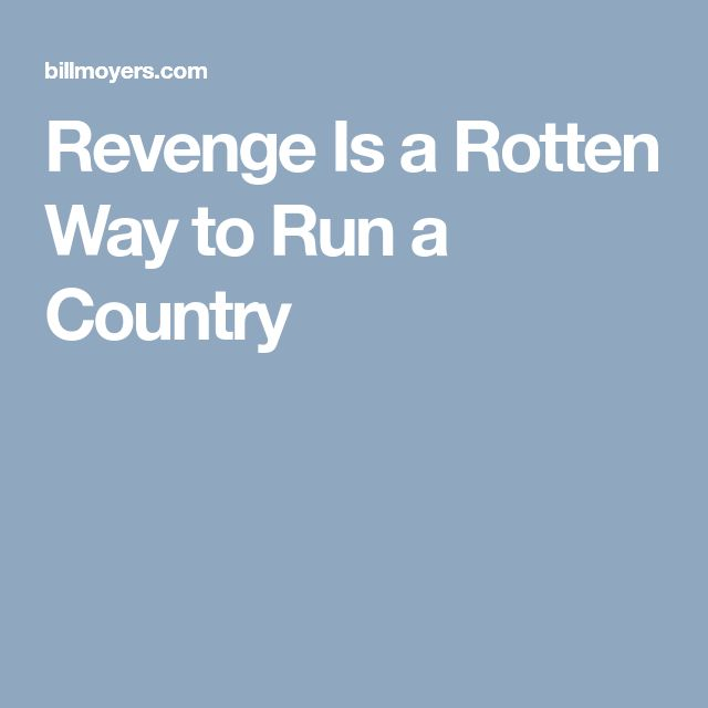Revenge Is a Rotten Way to Run a Country