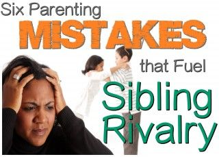 Six Parenting Mistakes that Fuel Sibling Rivalry
