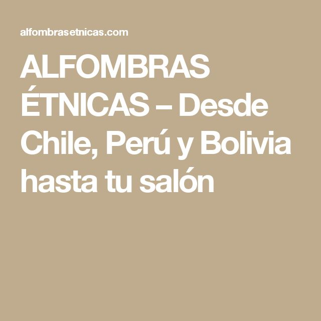 ALFOMBRAS ÉTNICAS – Desde Chile, Perú y Bolivia hasta tu salón